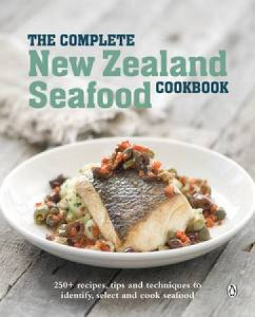 The Complete New Zealand Seafood Cookbook by Various