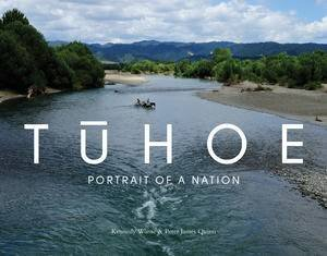 Tuhoe: Portrait of a Nation by Kennedy Warne & Peter James Quinn