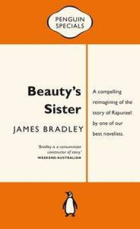 Beauty's Sister: Penguin Specials by James Bradley