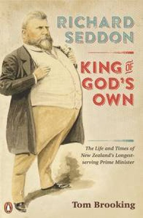 Richard Seddon: King of God's Own by Tom Brooking