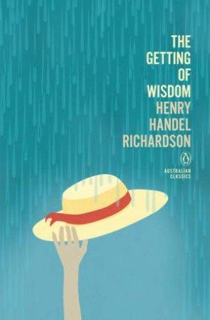 Penguin Australian Classics: The Getting Of Wisdom by Henry Handel Richardson