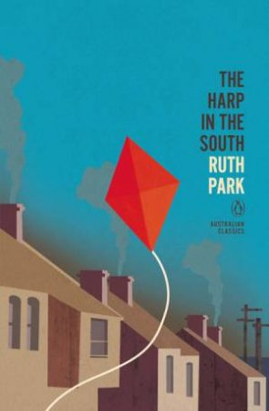 Penguin Australian Classics: Harp In The South by Ruth Park