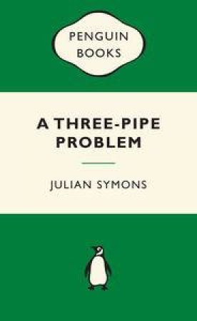 Green Popular Penguins : A Three-Pipe Problem by Julian Symons