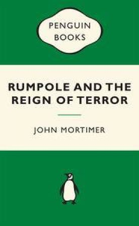Green Popular Penguins : Rumpole and the Reign of Terror by John Mortimer