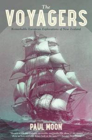 The Voyagers: Remarkable European Explorations of New Zealand by Paul Moon