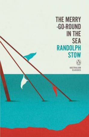 Penguin Australian Classics: The Merry-Go-Round In The Sea by Randolph Stow