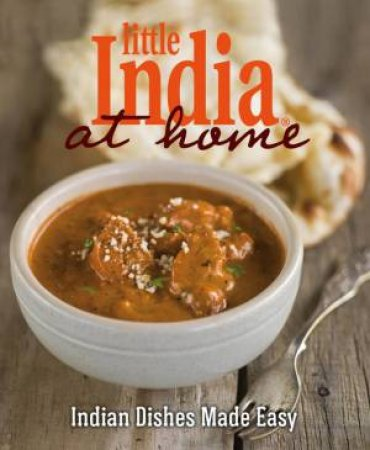 Little India At Home: Indian Dishes Made Easy by India Little