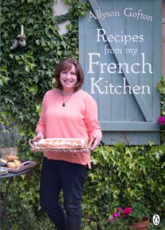 My Year in France: Tales and recipes from a Gascon farmhouse by Allyson Gofton
