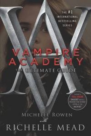 Vampire Academy: The Ultimate Guide by Richelle & Rowen Michelle Mead