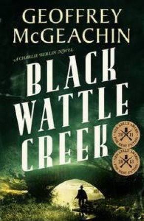 A Charlie Berlin Mystery: Blackwattle Creek by Geoffrey McGeachin
