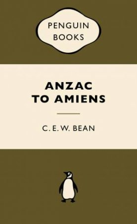 War Popular Penguins: Anzac to Amiens by C E W Bean
