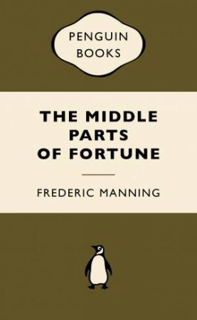 War Popular Penguins: Middle Parts of Fortune by Frederic Manning