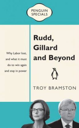 Penguin Special: Rudd, Gillard and Beyond  by Troy Bramston