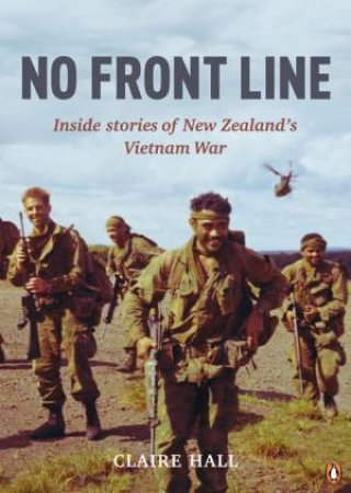 No Front Line: Inside Stories of New Zealand's Vietnam War by Claire Hall