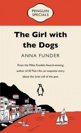 Penguin Special: The Girl with the Dogs by Anna Funder