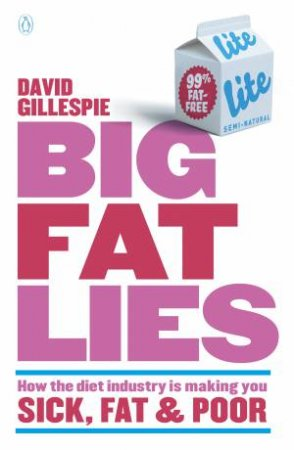 Big Fat Lies: How the diet industry is making you sick, fat & poor