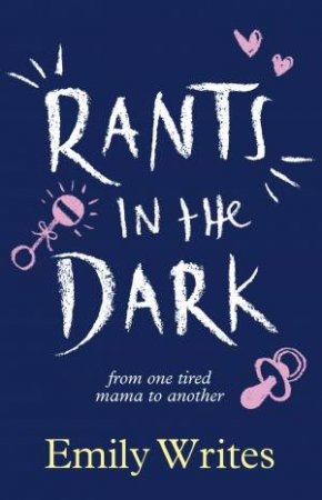 Rants In The Dark: From One Tired Mama To Another by Emily Writes