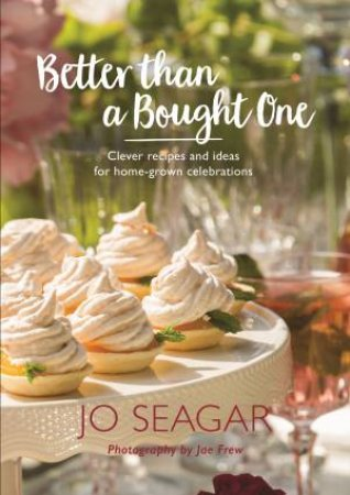 Better Than A Bought One: Clever Recipes And Ideas For Home-Grown Celebrations