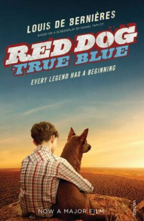 Red Dog: True Blue by Louis de Bernieres