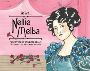 Meet... Nellie Melba by Janeen Brian & Claire Murphy