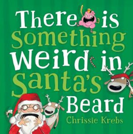 There Is Something Weird In Santa's Beard by Chrissie Krebs