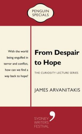 Penguin Special: From Despair To Hope by James Arvanitakis