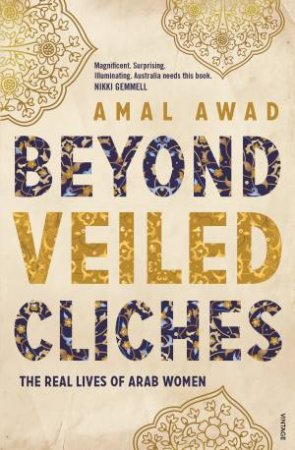 Beyond Veiled Cliches: The Real Lives Of Arab Women by Amal Awad