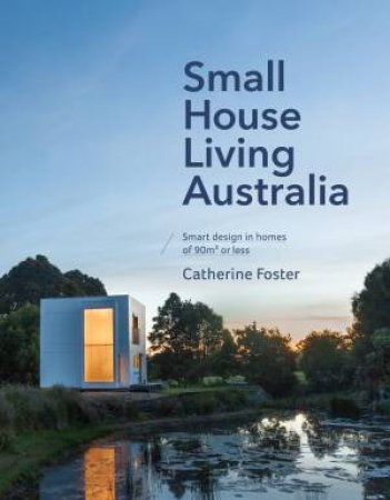 Small House Living Australia by Catherine Foster