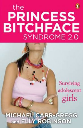 The Princess Bitchface Syndrome 2.0: Surviving Adolescent Girls