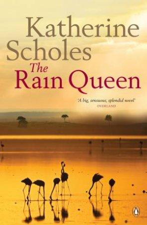The Rain Queen by Katherine Scholes
