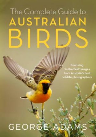 Complete Guide to Australian Birds by George Adams