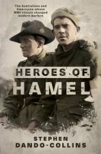 Heroes Of Hamel The Australians And Americans Whose WWI Victory Changed Modern Warfare