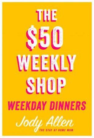 The $50 Weekly Shop Weekday Dinners by Jody Allen