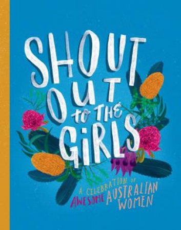 Shout Out To The Girls: A Celebration Of Awesome Australian Women by Various