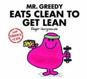 Mr Men For Grown Ups: Mr Greedy Eats Clean To Get Lean