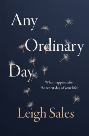 Any Ordinary Day: What Happens After The Worst Day Of Your Life? by Leigh Sales