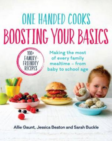 One Handed Cooks: Boosting Your Basics by Allie Gaunt & Jessica Beaton