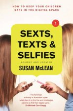 Sexts Texts And Selfies How To Keep Your Children Safe In The Digital Space