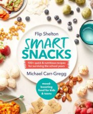 Smart Snacks 100 Quick and Nutritious Recipes For Surviving The School Years