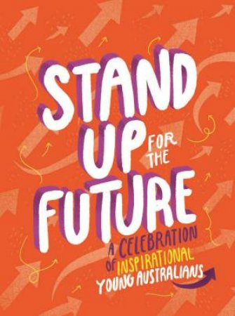Stand Up For The Future: A Celebration Of Inspirational Young Australians by Various