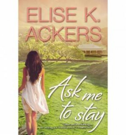 Ask Me to Stay by Elise K Ackers