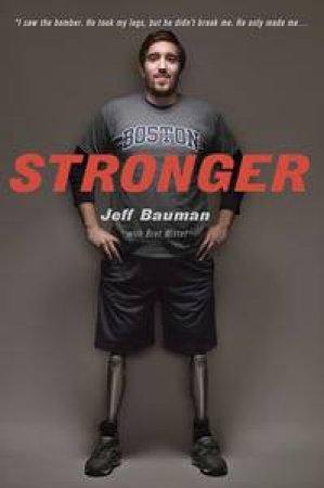 Stronger: Fighting Back After the Boston Marathon Bombing by Jeff Bauman & Brett Witter