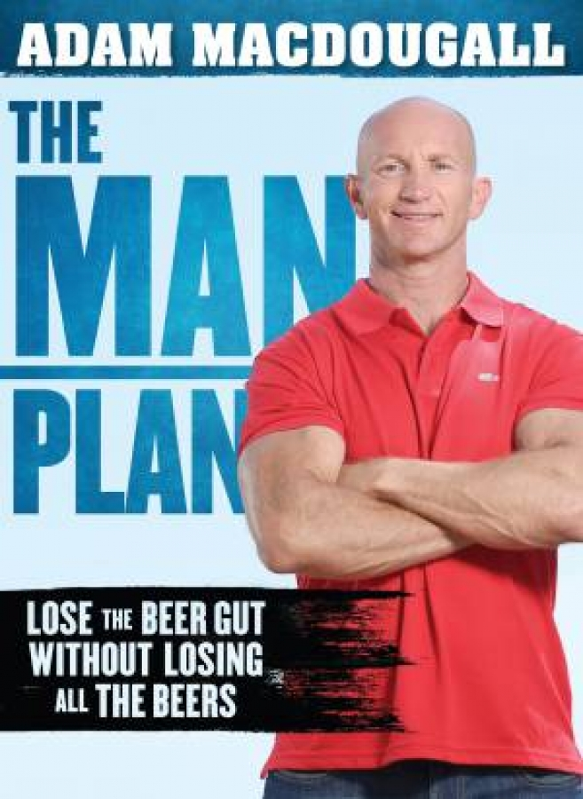 The Man Plan: Lose The Beer Gut Without Losing All The Beers by Adam MacDougall