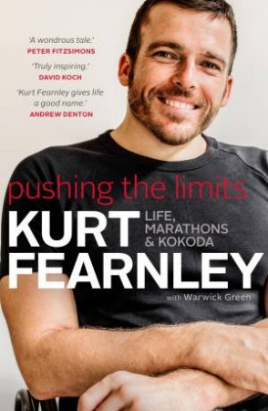Pushing The Limits: Life, Marathons And Kokoda by Kurt Fearnley