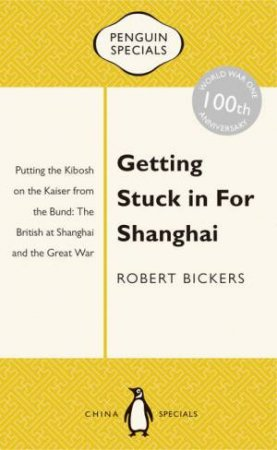 Penguin Special: Getting Stuck in For Shanghai by Robert Bickers