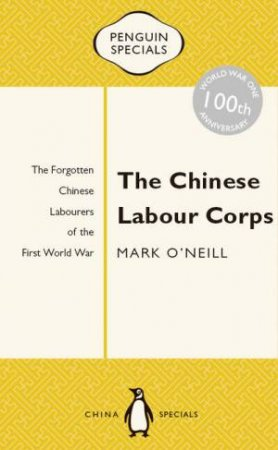 Penguin Special: The Chinese Labour Corps by Mark O'Neill