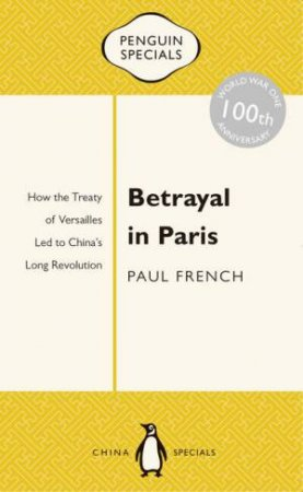 Betrayal in Paris: How the Treaty of Versailles Led to China's Long Revolution by Paul French