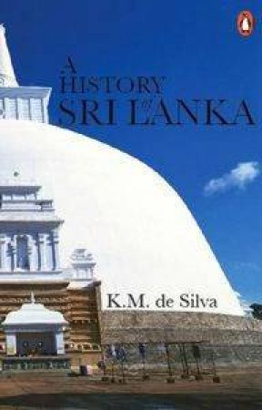 A History Of Sri Lanka by K M De Silva