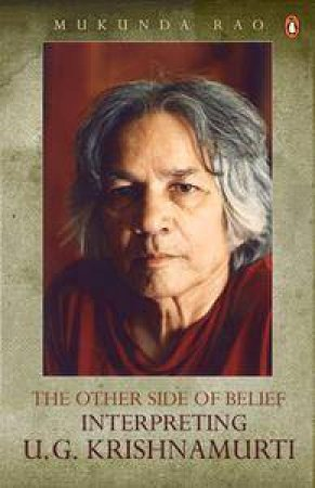 The Other Side Of Belief: Interpreting U.G. Krishnamurti by Mukunda Rao