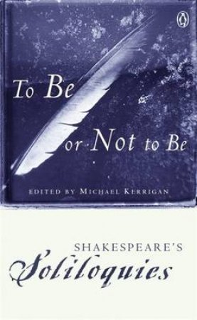 Penguin Classics: To Be Or Not To Be; Shakespeare's Soliloquies by William Shakespeare